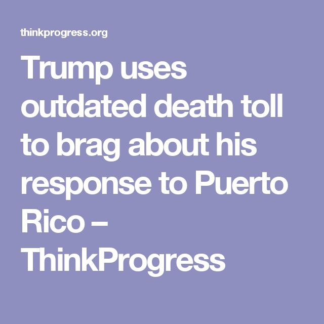 Trump uses outdated death toll to brag about his response to Puerto Rico – ThinkProgress
