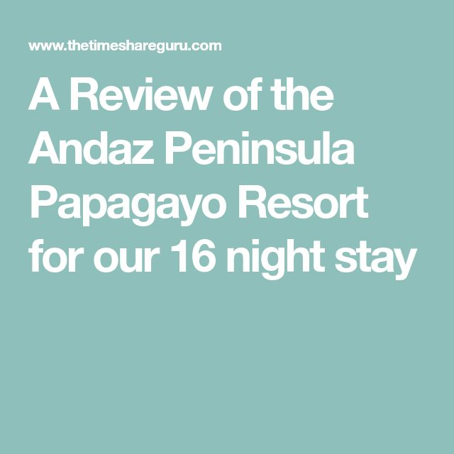 A Review of the Andaz Peninsula Papagayo Resort for our 16 night stay