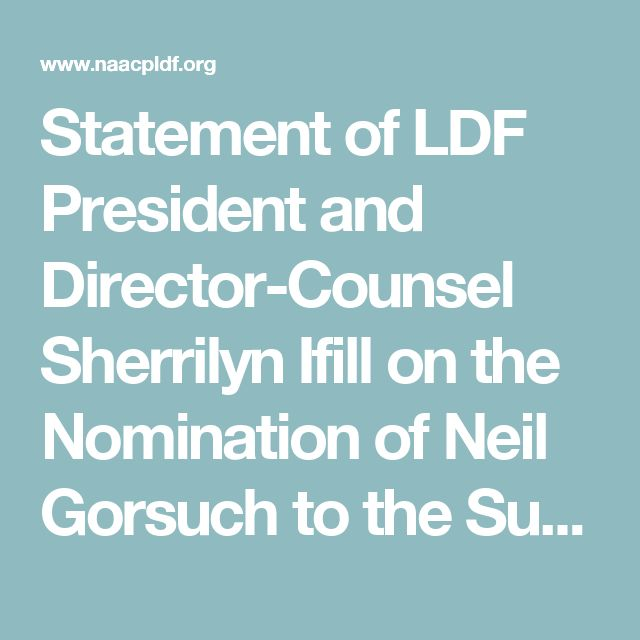 Statement of LDF President and Director-Counsel Sherrilyn Ifill on the Nomination of Neil Gorsuch to the Supreme Court | NAACP LDF