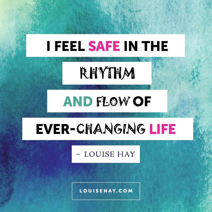 // I feel safe in the rhythm and flow of ever-changing life. - Louise Hay Affirmations #quotes