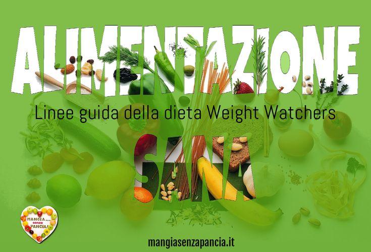 Ecco le linee guida della Weight Watchers per un'alimentazione sana: dei semplici consigli da seguire per mangiare in maniera equilibrata.