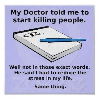 My doctor told me to start killing people.: Stress Free, Reduce Stress, Funny Pictures, Clean Funny, The Doctor, So True, Stress Relief, Stress Relievers, True Stories