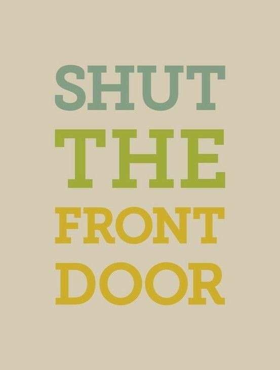 Best Shut The Front Door Images On Pinterest Front Doors The - Shut the front door