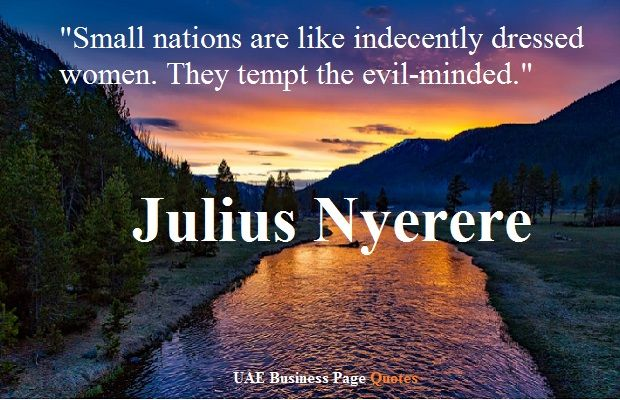 Complete Compilation OF Julius Nyerere Quotes, A Tanzanian statesman who served as the leader of Tanzania, and previously Tanganyika,