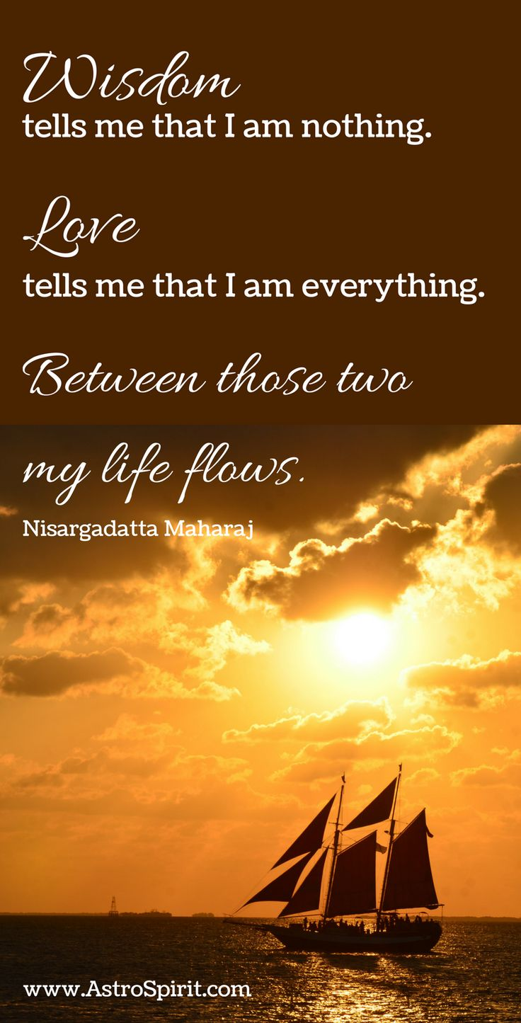Wisdom tells me that I am nothing. Love tells me that I am everything. Between those two my life flows. Nisargadatta Maharaj #iamnothing #spirituality #spiritual  #meditation #wisdom #sky #sailing #sunset #breathe #aboutlove
