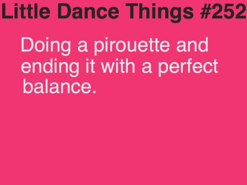 love this. Little Dance Things, im actually starting to get my pirouettes right, practice makes perfect!