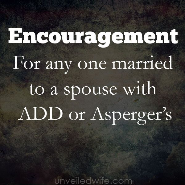 For Anyone Married To A Spouse With ADD or Asperger's --- A few wives in our community recently asked for encouragement and resources regarding husband's with ADD or Asperger's. I do not have any personal experience with this type of situation so I reached out and asked the Unveiled […]… Read More Here http://unveiledwife.com/for-anyone-married-to-a-spouse-with-add-or-aspergers/