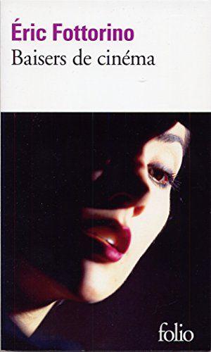 Eric Fottorino, Baisers de cinéma - beautiful novel about a love affair with the 7th Art