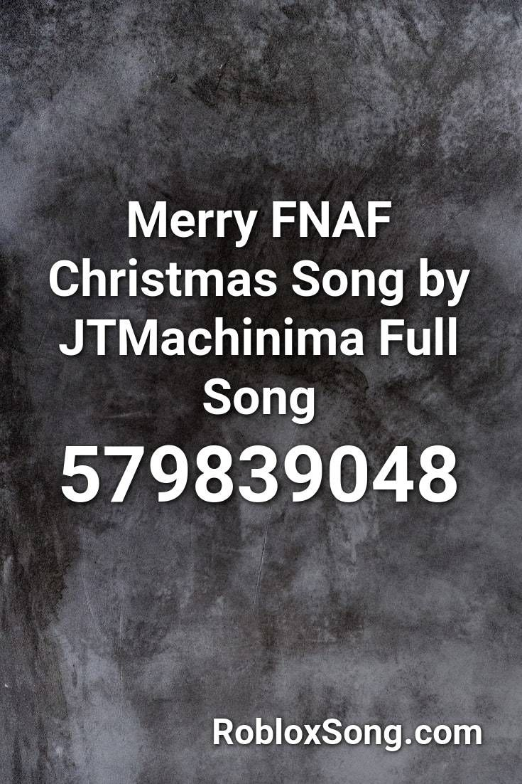 Merry Fnaf Christmas Song By Jtmachinima Full Song Roblox Id