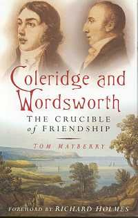 Coleridge and Wordsworth: The Crucible of Friendship by Tom Mayberry