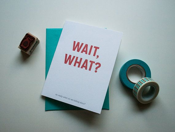 Wait What Letterpress Greeting Card by foxtrotpress on Etsy, $4.25