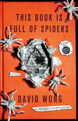 This Book is Full of Spiders: Seriously Dude Don't Touch it af David Wong, ISBN 9781781164556