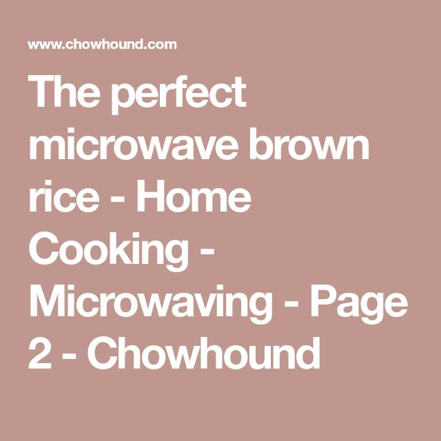 The perfect microwave brown rice - Home Cooking - Microwaving - Page 2 - Chowhound