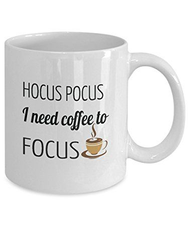 Funny Coffee Mugs: Hocus Pocus I Need Coffee To Focus! Perfect Funny Novelty Mug Gifts for Your Best Friend, Dad, Mom, Brother, Sister, Co-worker, Boss, Boyfriend or Girlfriend.