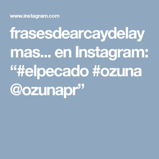 """frasesdearcaydelaymas... en Instagram: """"#elpecado #ozuna  @ozunapr"""""""