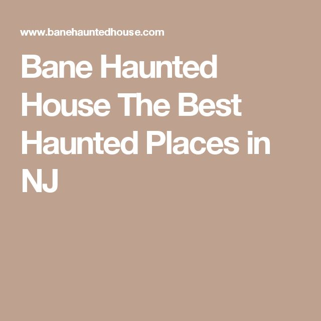 Bane Haunted House The Best Haunted Places in NJ