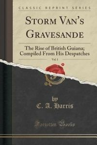 Storm Van s Gravesande Vol 1 The Rise of British Guiana Compiled from His De | eBay
