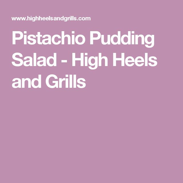 Pistachio Pudding Salad - High Heels and Grills