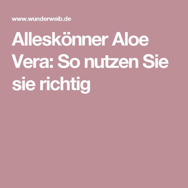 Alleskönner Aloe Vera: So nutzen Sie sie richtig