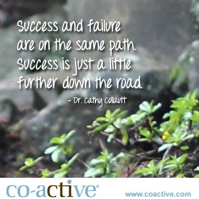 Success and failure are on the same path. Success is just a little further down the road.
