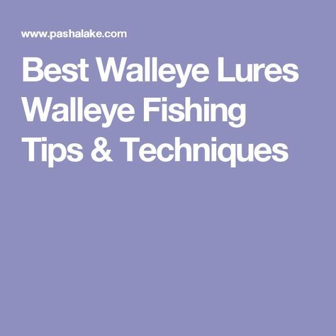 Best Walleye Lures Walleye Fishing Tips & Techniques