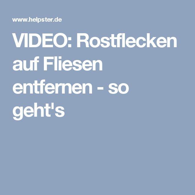 VIDEO Rostflecken Auf Fliesen Entfernen