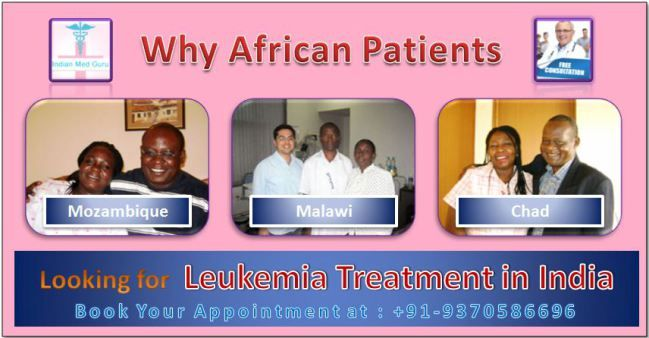 Why Mozambique, Malawi and Chad Patients Looking for Leukemia Treatment in India?