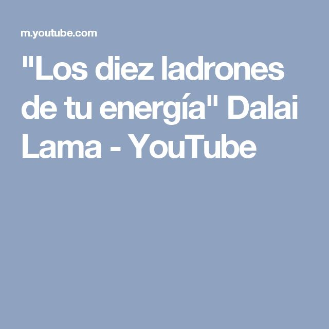 """""""Los diez ladrones de tu energía"""" Dalai Lama - YouTube"""