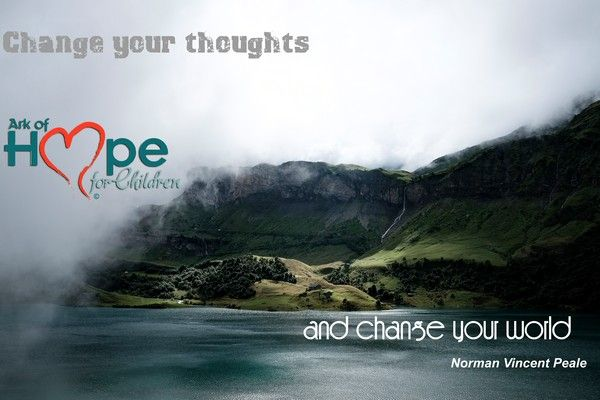 Change your thoughts and change your world  ~Norman Vincent Peale  Ark of Hope For Children​ helps child victims of #HumanTrafficking, #ChildAbuse and #Bullying change theirs