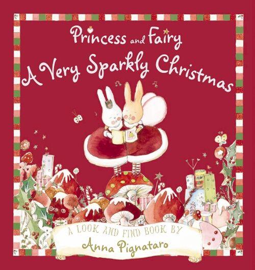 Princess and Fairy: A Very Sparkly Christmas by Anna Pignataro