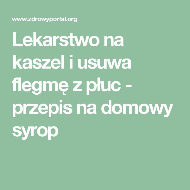 Lekarstwo na kaszel i usuwa flegmę z płuc - przepis na domowy syrop