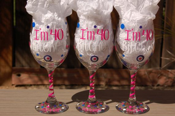 Set of 3 I'm 40 Bitches Custom Funny Wine by TheGlassHeartCo