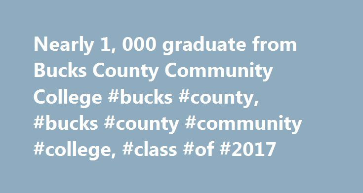 Nearly 1, 000 graduate from Bucks County Community College #bucks #county, #bucks #county #community #college, #class #of #2017 http://portland.remmont.com/nearly-1-000-graduate-from-bucks-county-community-college-bucks-county-bucks-county-community-college-class-of-2017/  # Nearly 1,000 graduate from Bucks County Community College NEWTOWN Bucks County Community College celebrated the accomplishments of nearly 1,000 graduates Thursday, May 18, at its 51st annual commencement in the gymnasium…