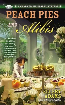 Peach Pies and Alibis (A Charmed Pie Shoppe Mystery #2) by Ellery Adams * Cozy M… – Books Read — 2015
