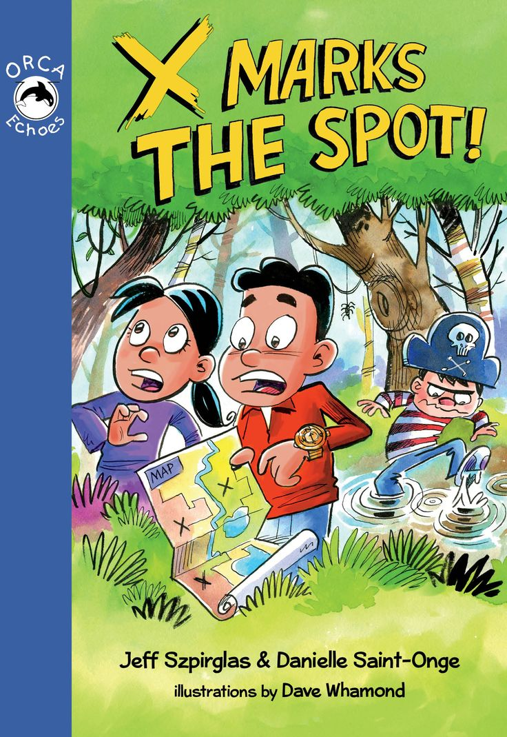 X Marks the Spot by Jeff Szpirglas and Danielle Saint-Onge and illustrated by Dave Whamond (Orca Echoes)
