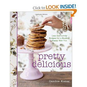 Pretty Delicious: Lean and Lovely Recipes for a Healthy, Happy New You: Lean, New You, Books, Candice Kumai, Cookbook, Happy, Pretty Delicious, Recipes, Healthy