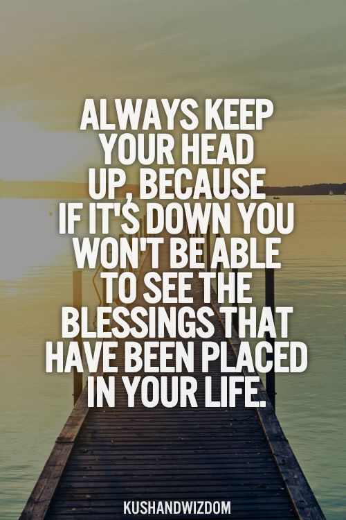 Keep your head up. <3