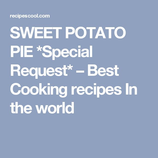 SWEET POTATO PIE *Special Request* – Best Cooking recipes In the world