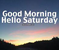 Good Morning, Hello Saturday