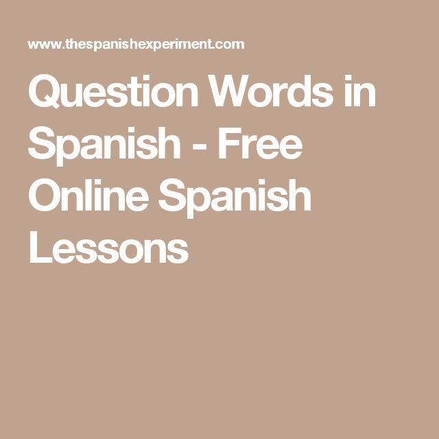 Question Words in Spanish - Free Online Spanish Lessons