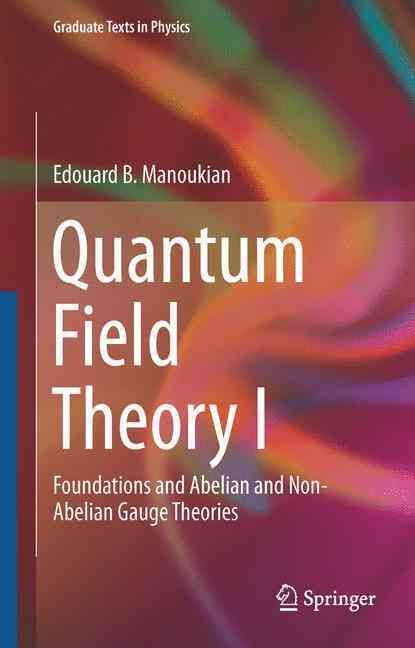 Quantum Field Theory: Foundations and Abelian and Non-abelian Gauge Theories