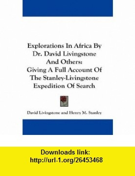 Explorations In Africa By Dr. David Livingstone And Others Giving A Full Account Of The Stanley-Livingstone Expedition Of Search (9780548257623) David Livingstone, Henry M. Stanley , ISBN-10: 0548257620  , ISBN-13: 978-0548257623 ,  , tutorials , pdf , ebook , torrent , downloads , rapidshare , filesonic , hotfile , megaupload , fileserve