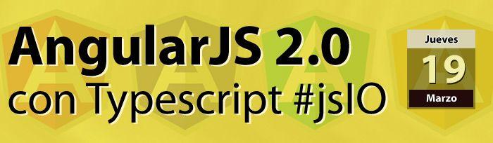Apunta esta cita en tu calendar. AngularJS 2.0 se escribe con Typescript #jsIO: http://www.desarrolloweb.com/en-directo/angularjs-con-typescript-javascriptio-8835.html