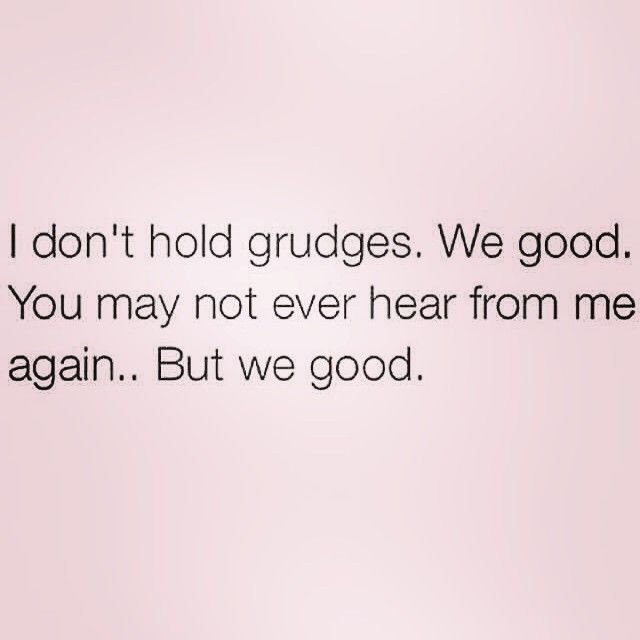I don't hold grudges