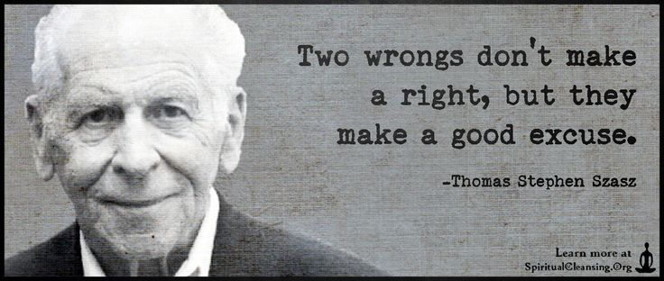 Two wrongs don't make a right, but they make a good excuse