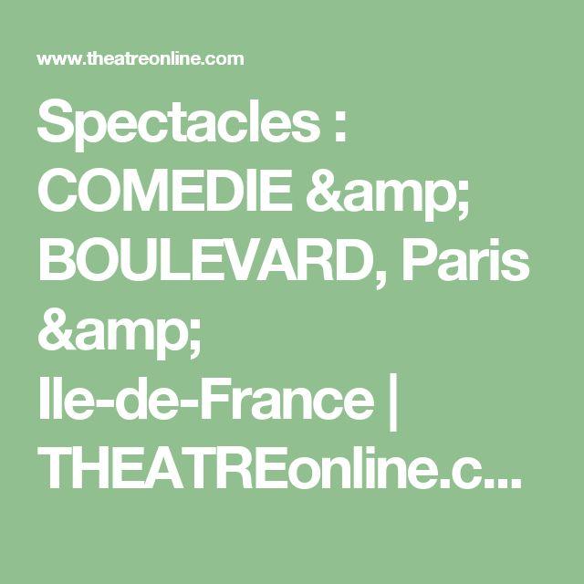 Spectacles : COMEDIE & BOULEVARD, Paris & Ile-de-France   THEATREonline.com