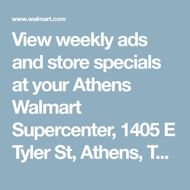 View weekly ads and store specials at your Athens Walmart Supercenter, 1405 E Tyler St, Athens, TX 75751 - Walmart.com