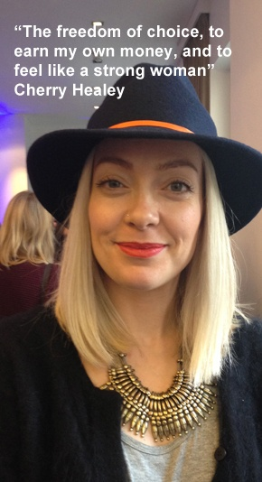 """Cherry Healey - """"The freedom of choice, to earn my own money, and to feel like a strong woman""""."""