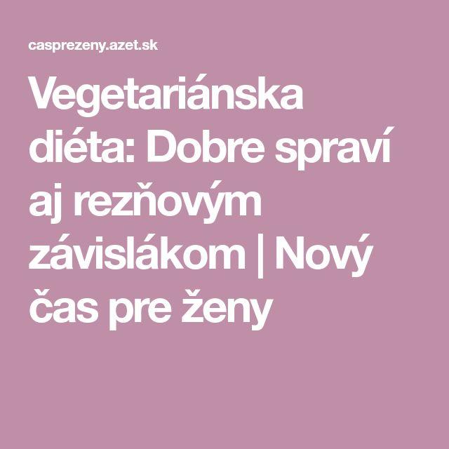 Vegetariánska diéta: Dobre spraví aj rezňovým závislákom | Nový čas pre ženy