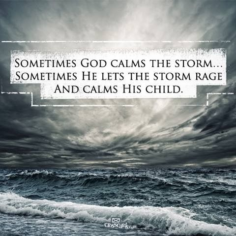 sometimes God calms the storm - sometimes He lets the storm rage and calms His…